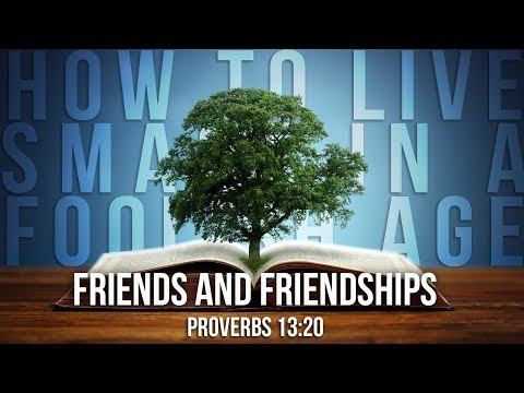 """08-18-19 """"How to Live Smart in a Foolish Age: Words of Wisdom about Friends and Friendship"""" (Proverb"""