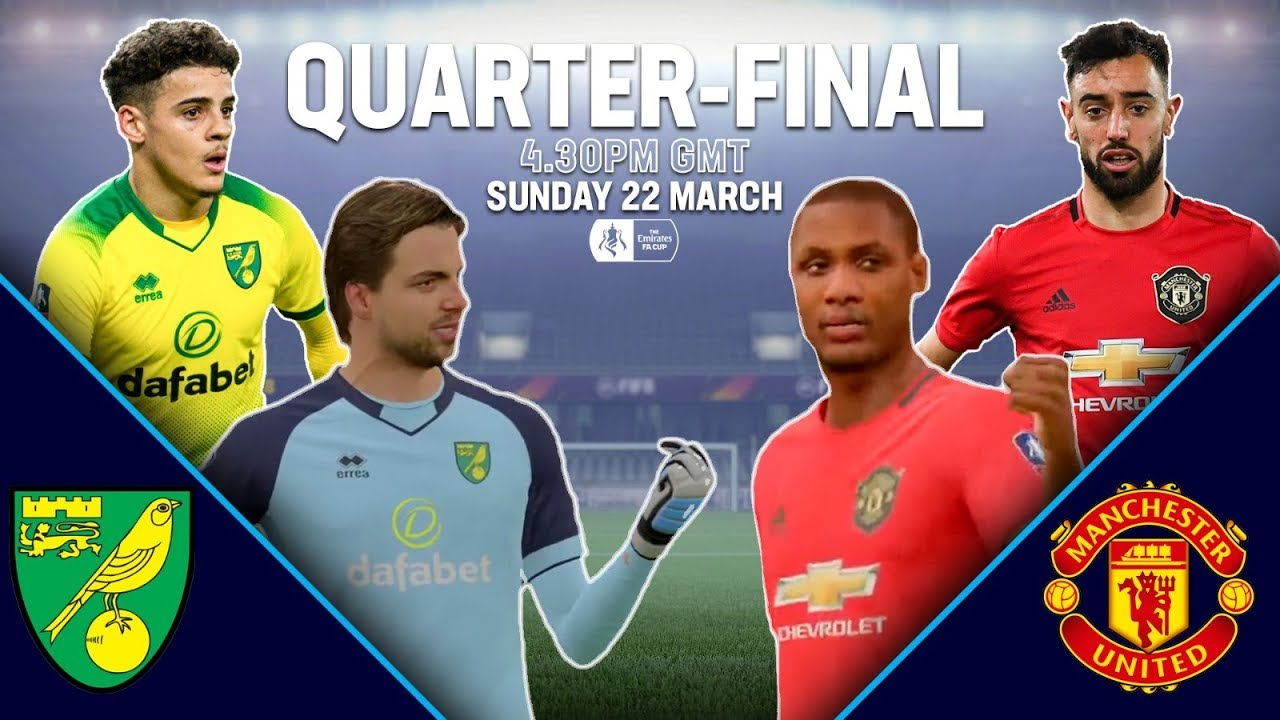 Norwich City Vs Manchester United Fifa 20 Simulation Quarter Finals Emirates Fa Cup 19 20 Youtube