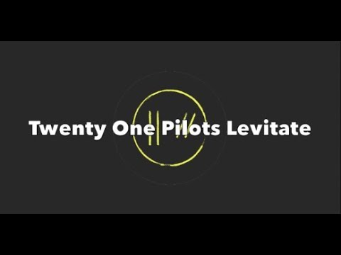 Twenty One Pilots Levitate (Lyrics)