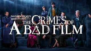 Fantastic Beasts: The Crimes of a Bad Film (REVIEW)