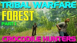 CROCODILE HUNTERS!! ( The Forest: Tribal Warfare) pt.1