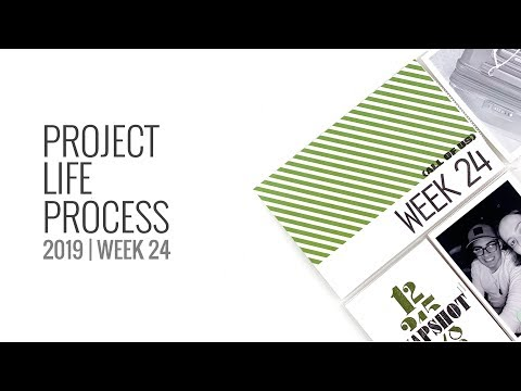 Project Life Process 2019 | Week 24