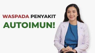 Mengenal Penyakit Autoimun yang Menyerang Tubuh.