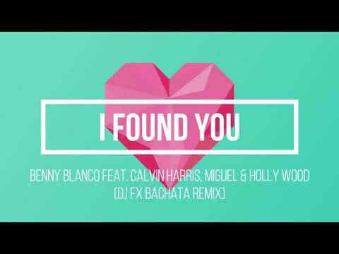 Benny Blanco featCalvin Harris, Miguel & Holly Wood - I Found You (DJ FX Bachata Remix)