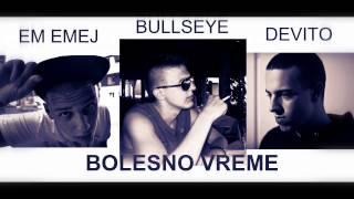 Bullseye ft. Devito - Bolesno vreme (& Em Emej) 2013