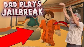MY DAD PLAYS JAILBREAK FOR THE FIRST TIME?! (Roblox Jailbreak)