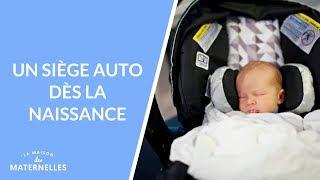 Un siège auto dès la naissance - La Maison des maternelles #LMDM