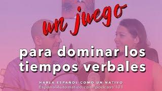 101- Español avanzado: un juego divertido para dominar los tiempos verbales [podcast]