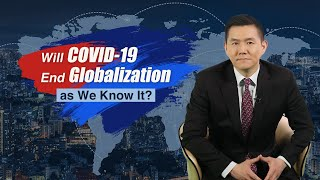 Will COVID-19 end globalization as we know it?