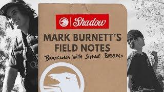 Mark Burnett's Field Notes :  Barcelona with Simone Barraco