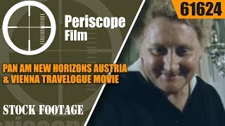 PAN AM NEW HORIZONS  AUSTRIA & VIENNA TRAVELOGUE MOVIE  61624