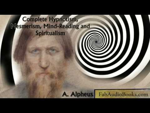 COMPLETE HYPNOTISM, MESMERISM, MIND READING AND SPIRITUALISM by A Alpheus
