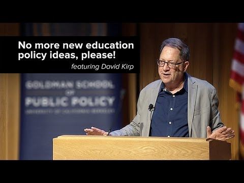 No More New Education Policy Ideas Please! Featuring David Kirp -- The UC Public Policy Channel