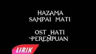 Hazama sampai mati (OST HATI PEREMPUAN & JODOH KE UOLLS) lirik