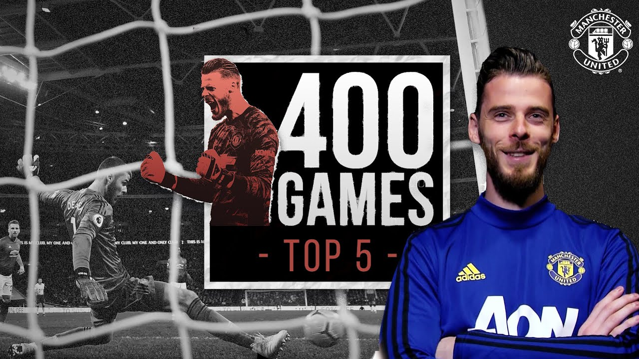 David De Gea picks his top 5 games so far   400 Games   Manchester United