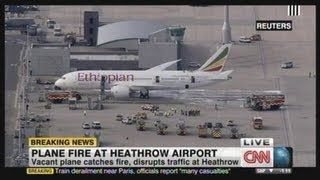 A vacant Ethopian Airlines 787 catches fire at Heathrow.