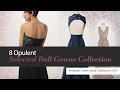 8 Opulent Selected Ball Gowns Collection Amazon Gown Style Collection 2017