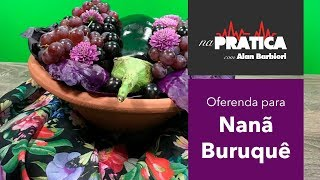 Na Pratica  OFERENDA PARA NANs BURUQUz