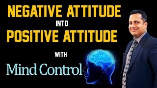 How to Convert Negative Attitude into Positive Attitude with Mind Control by Mr Vivek Bindra