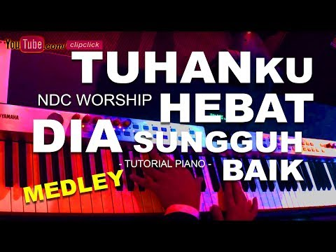Tuhanku Hebat NDC Worship / Dia Sungguh Baik - PIANO TUTORIAL August 2017