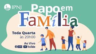IPNJ Papo em Família - 16.06.2021