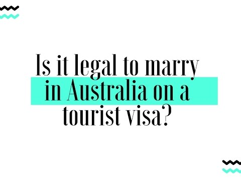 Is it legal to marry in Australia on a tourist visa?