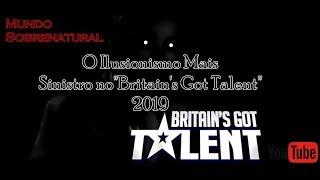 Mundo Sobrenatural - O Ilusionismo Mais Sinistro No Andquotbritainand39s Got Talentandquot 2019