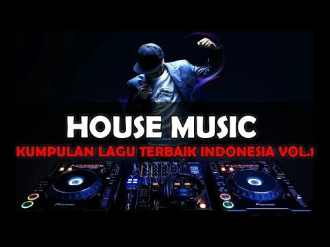 HOUSE MUSIC SPESIAL LAGU INDO HITS VOL.1, FULL BASSS