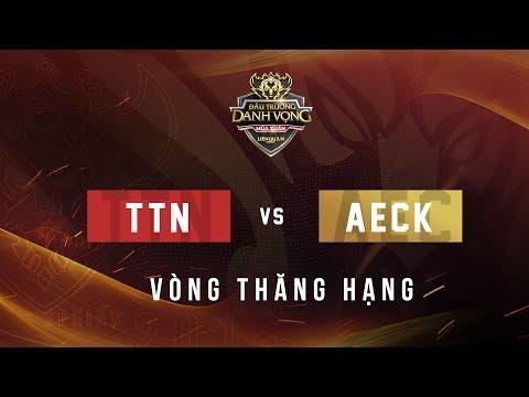 AECK vs TTN - Vòng thăng hạng - ĐTDV Mùa Xuân 2018 - Garena Liên Quân Mobile