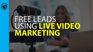Free Leads Using LIVE Video Marketing Using Periscope, Facebook, and YouTube