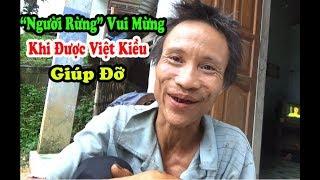 """""""Người Rừng"""" Hồ Văn Lang Vui Mừng Khi được Việt Kiều Giúp đỡ Có Tiền Mua Thịt Heo Ăn Mỗi Ngày"""