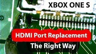 Xbox One S HDMI port connector replacement - The right way