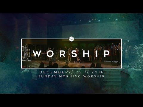 12.25.16 Sunday Morning Worship