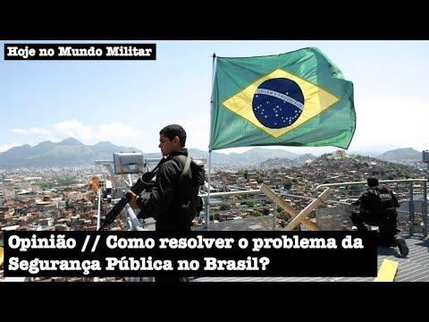 Opinião: Como resolver o problema da Segurança Pública no Brasil?