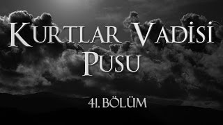 Kurtlar Vadisi Pusu 41. Bölüm