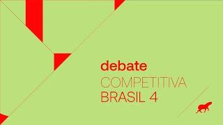 Debate :: Competitiva Brasil 4 - Parte 2