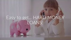 Easy to get. HARD MONEY LOANS!