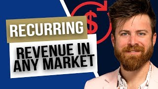 How To Create Recurring Revenue In Any Market