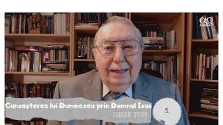 Cunoașterea lui Dumnezeu prin Domnul Isus  Partea 16  Iosif Țon