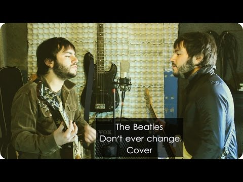 The Beatles - Don't ever change (Cover)