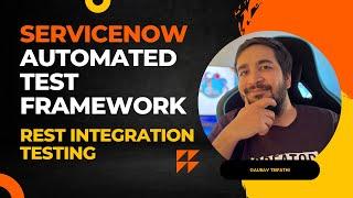 #8 ServiceNow Automated Test Framework   REST Integration Testing   Part VIII