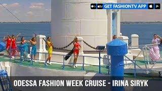 Odessa Fashion Week Cruise - Irina Siryk | FashionTV
