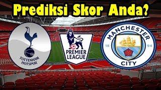 TOTTENHAM vs MANCHESTER CITY | Prediksi Premier League 30 Oktober 2018 | Prediksi Skor Anda?