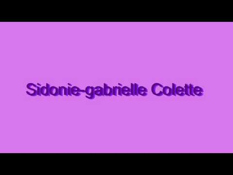 How to Pronounce Sidonie-gabrielle Colette