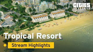 Tropical Resort   Stream Highlights   Cities: Skylines