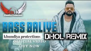 Bass Baliye Gurj sidhu dhol remix khundiya productions Punjabi new song