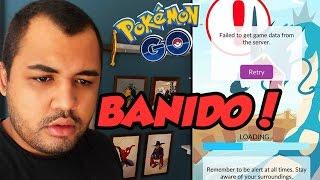 FUI BANIDO NO POKÉMON GO!