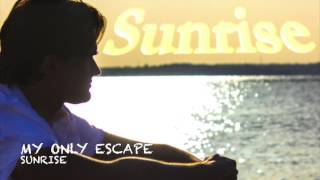 "My Only Escape - ""Sunrise"" - Official Audio"