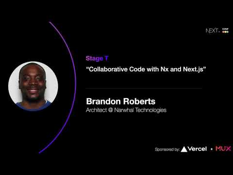 Collaborative Code with Nx and Next.js - Brandon Roberts (Narwhal Technologies)
