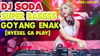 Super Bass Paling Edan nih DJ SODA Remix Breakbeat 2018 Enak Sedunia Slow | DJ Melody